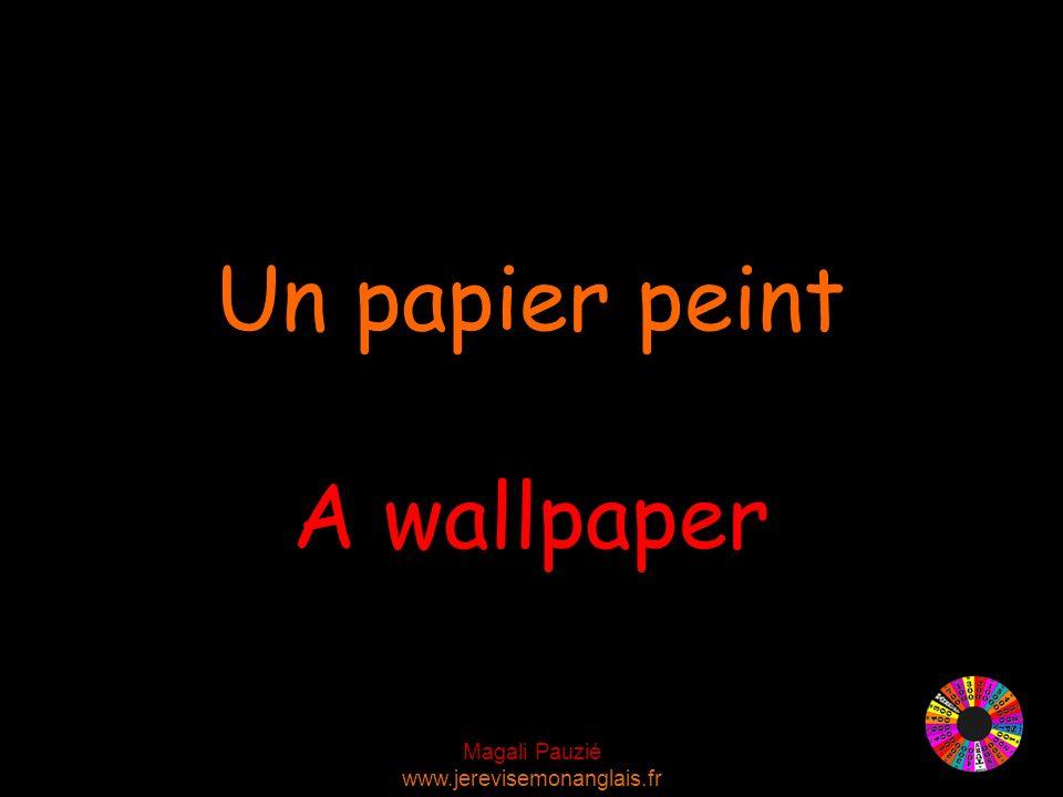 Magali Pauzié www.jerevisemonanglais.fr A wallpaper Un papier peint
