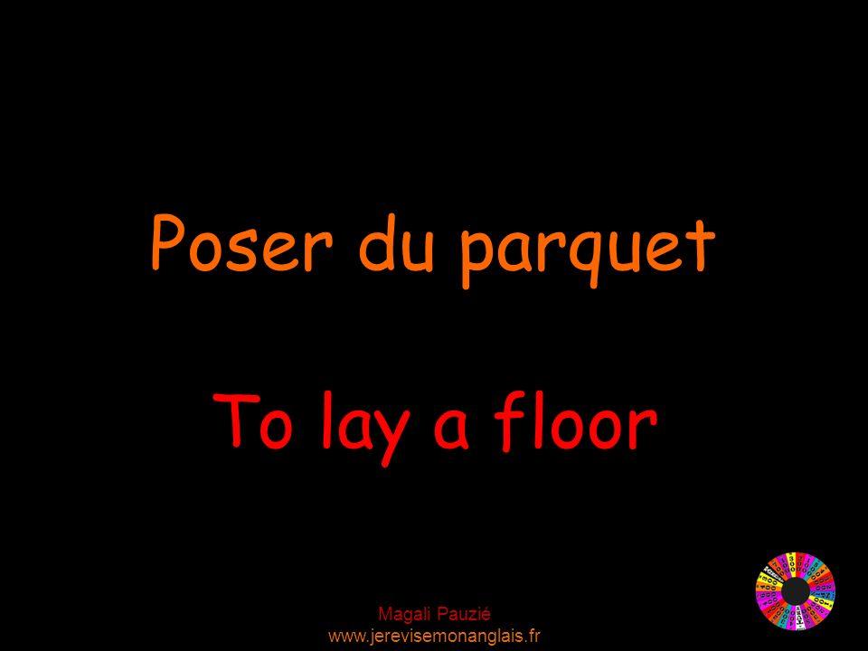 Magali Pauzié www.jerevisemonanglais.fr To lay a floor Poser du parquet
