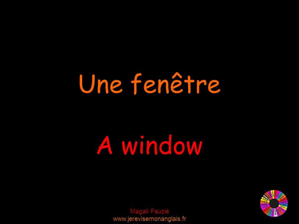 Magali Pauzié www.jerevisemonanglais.fr A window Une fenêtre