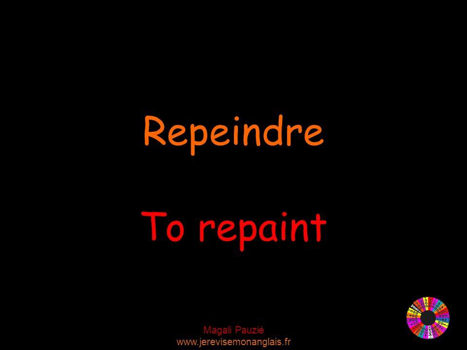 Magali Pauzié www.jerevisemonanglais.fr To repaint Repeindre