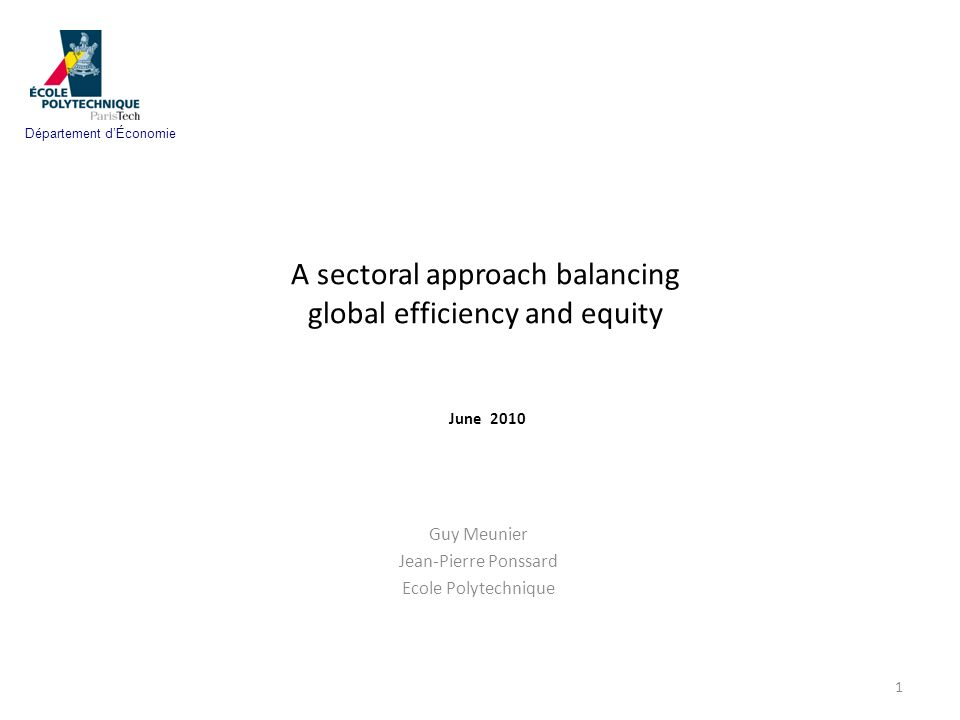 A sectoral approach balancing global efficiency and equity June 2010 Guy Meunier Jean-Pierre Ponssard Ecole Polytechnique 1 Département dÉconomie