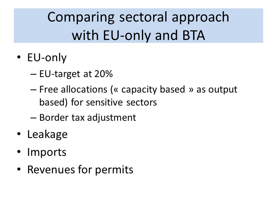 Comparing sectoral approach with EU-only and BTA EU-only – EU-target at 20% – Free allocations (« capacity based » as output based) for sensitive sect