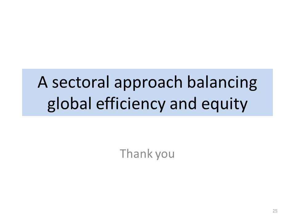 A sectoral approach balancing global efficiency and equity Thank you 25
