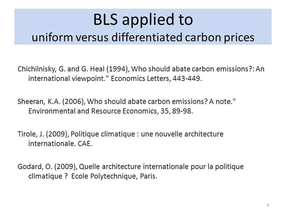 BLS applied to uniform versus differentiated carbon prices Chichilnisky, G. and G. Heal (1994), Who should abate carbon emissions?: An international v