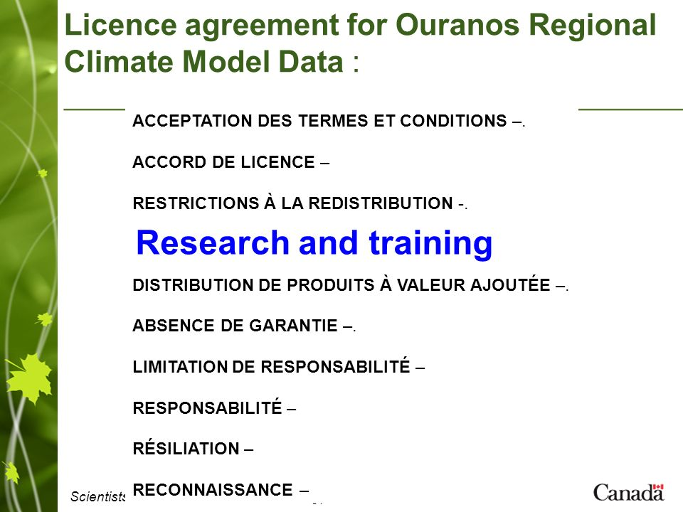 Scientists involvement in decision-making processes CMOS 2008 Licence agreement for Ouranos Regional Climate Model Data : ACCEPTATION DES TERMES ET CONDITIONS –.
