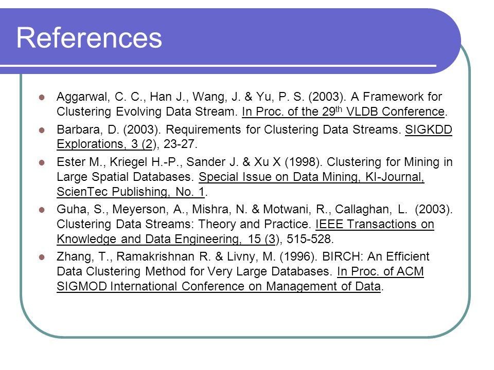 References Aggarwal, C. C., Han J., Wang, J. & Yu, P.