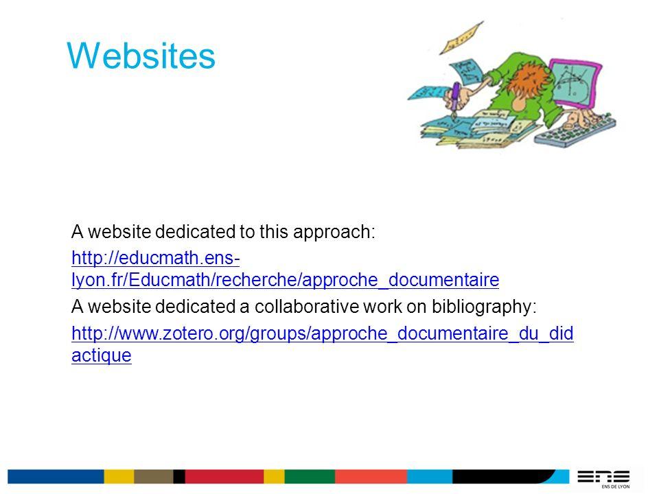 Websites A website dedicated to this approach: http://educmath.ens- lyon.fr/Educmath/recherche/approche_documentaire A website dedicated a collaborative work on bibliography: http://www.zotero.org/groups/approche_documentaire_du_did actique