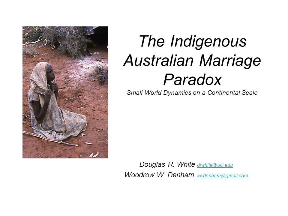 The Indigenous Australian Marriage Paradox Small-World Dynamics on a Continental Scale Douglas R. White drwhite@uci.edu drwhite@uci.edu Woodrow W. Den
