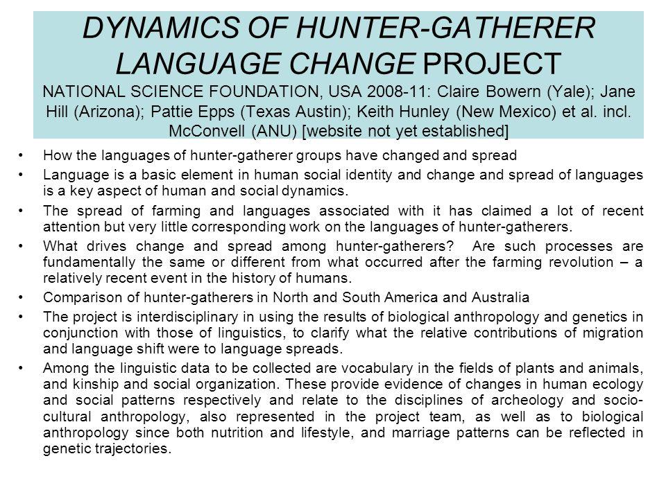 DYNAMICS OF HUNTER-GATHERER LANGUAGE CHANGE PROJECT NATIONAL SCIENCE FOUNDATION, USA 2008-11: Claire Bowern (Yale); Jane Hill (Arizona); Pattie Epps (