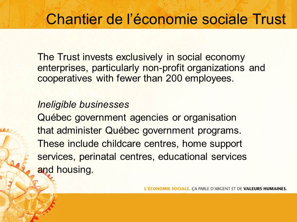Chantier de léconomie sociale Trust The Trust invests exclusively in social economy enterprises, particularly non-profit organizations and cooperatives with fewer than 200 employees.