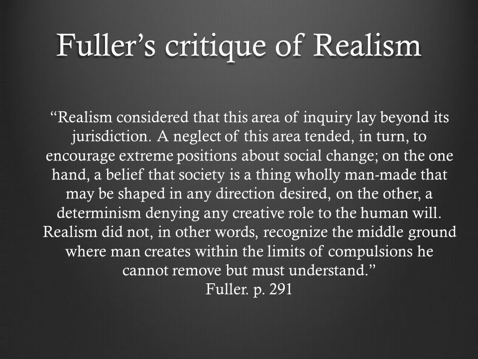 Fullers critique of Realism Realism considered that this area of inquiry lay beyond its jurisdiction.