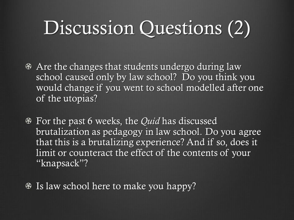 Discussion Questions (2) Are the changes that students undergo during law school caused only by law school.