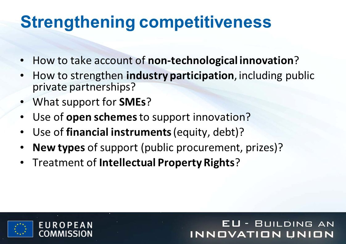 Strengthening competitiveness How to take account of non-technological innovation? How to strengthen industry participation, including public private