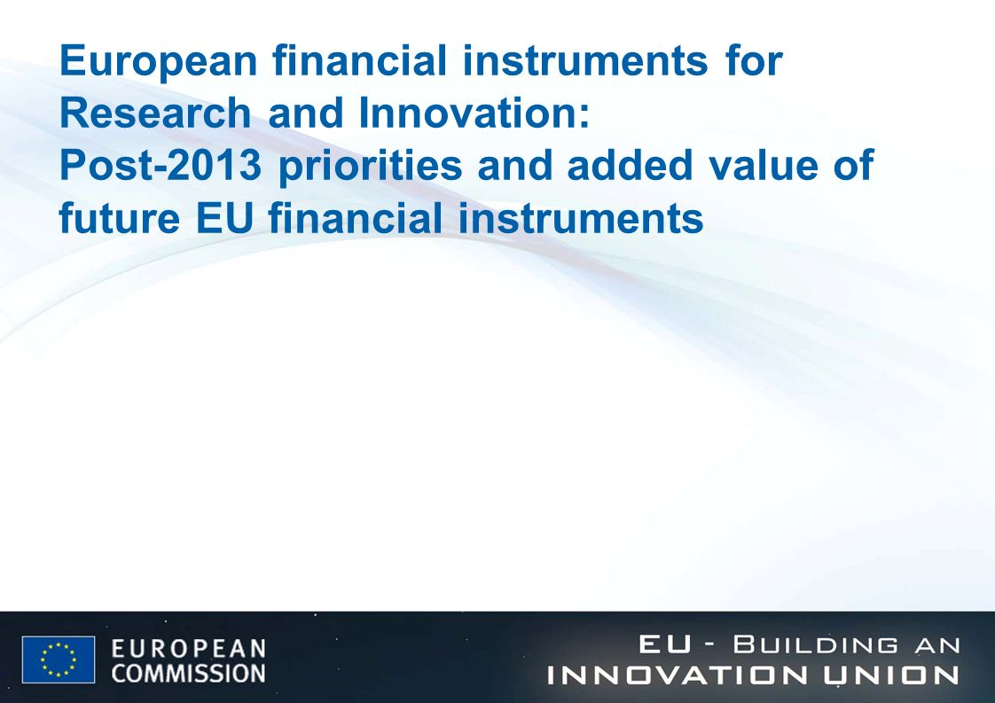 European financial instruments for Research and Innovation: Post-2013 priorities and added value of future EU financial instruments