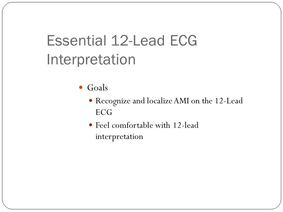 Summary A normal 12-Lead ECG DOES NOT rule out AMI