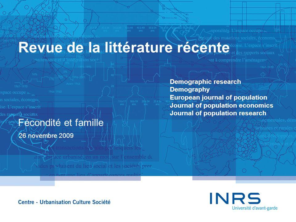 Revue de la littérature récente 26 novembre 2009 Fécondité et famille Demographic research Demography European journal of population Journal of popula