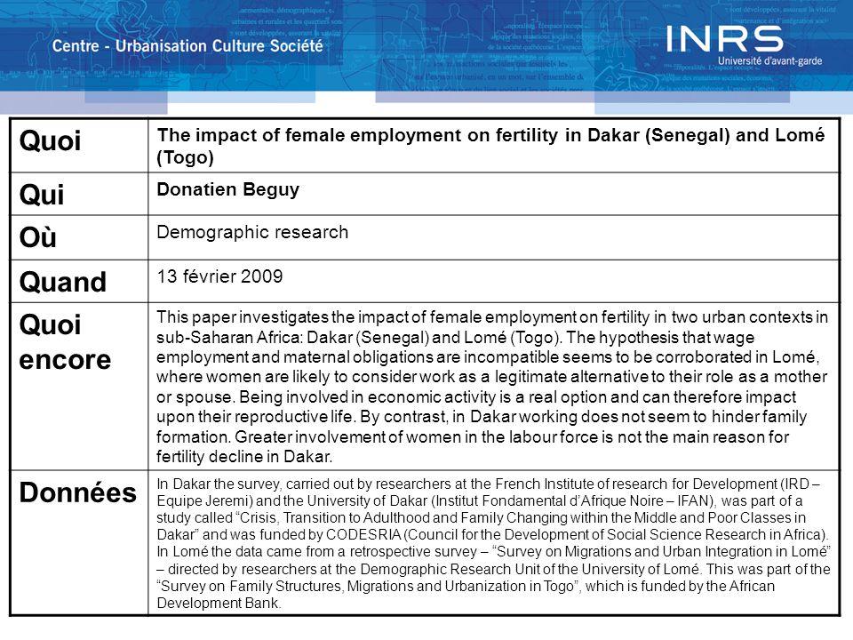 Quoi The impact of female employment on fertility in Dakar (Senegal) and Lomé (Togo) Qui Donatien Beguy Où Demographic research Quand 13 février 2009
