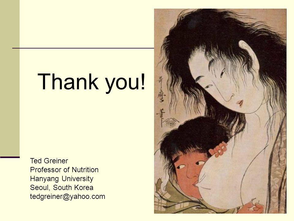 Thank you! Ted Greiner Professor of Nutrition Hanyang University Seoul, South Korea tedgreiner@yahoo.com