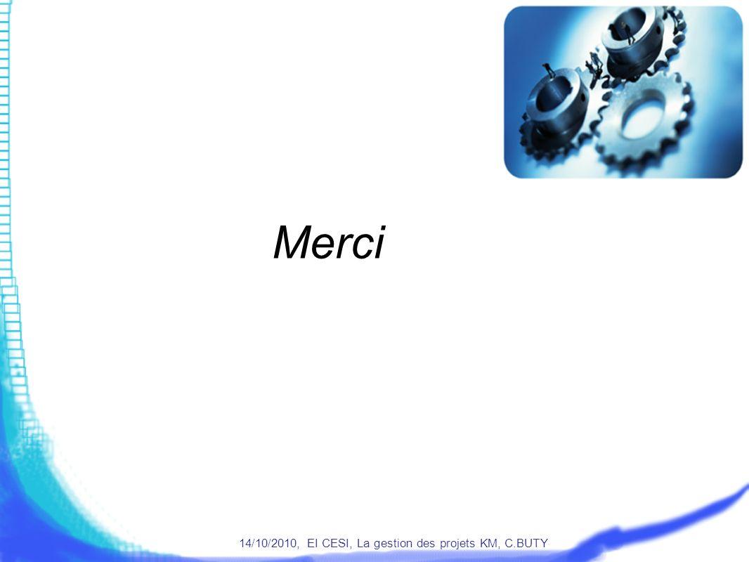 14/10/2010, EI CESI, La gestion des projets KM, C.BUTY Merci