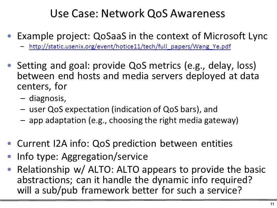 Use Case: Network QoS Awareness Example project: QoSaaS in the context of Microsoft Lync –http://static.usenix.org/event/hotice11/tech/full_papers/Wan