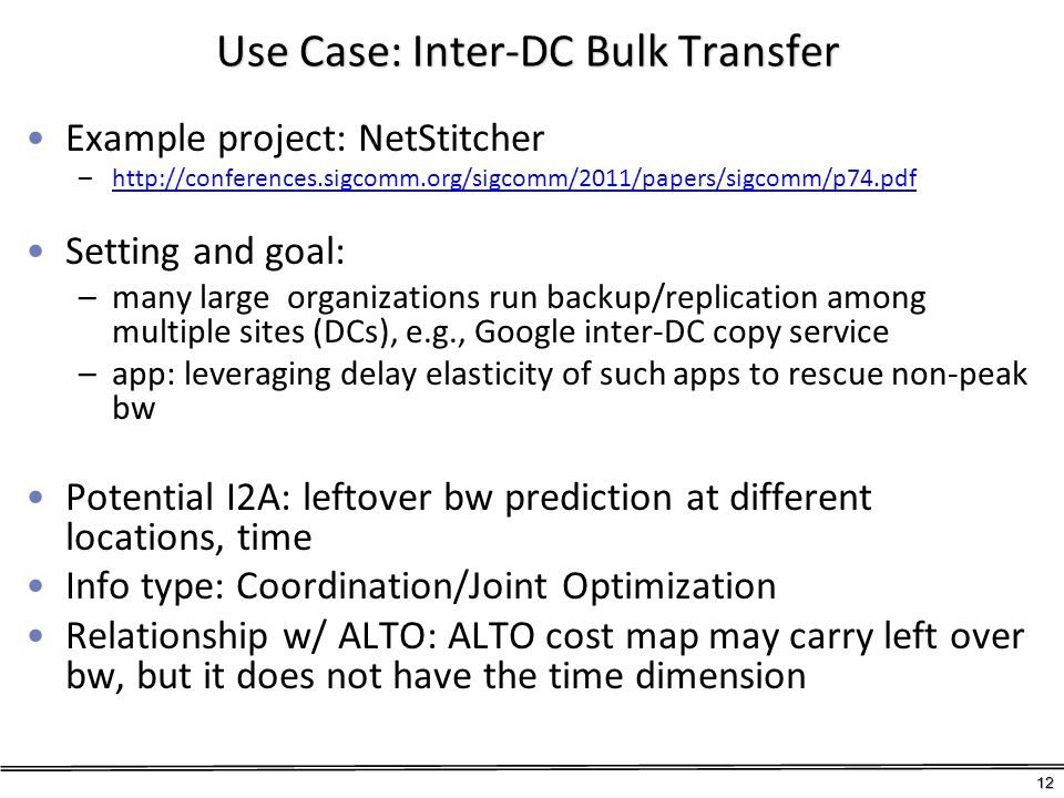 Use Case: Inter-DC Bulk Transfer Example project: NetStitcher –http://conferences.sigcomm.org/sigcomm/2011/papers/sigcomm/p74.pdfhttp://conferences.si