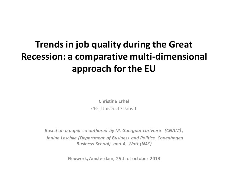 Structure of the presentation 1.Job quality as a multi-dimensional concept 2.What dynamics during the Great Recession.
