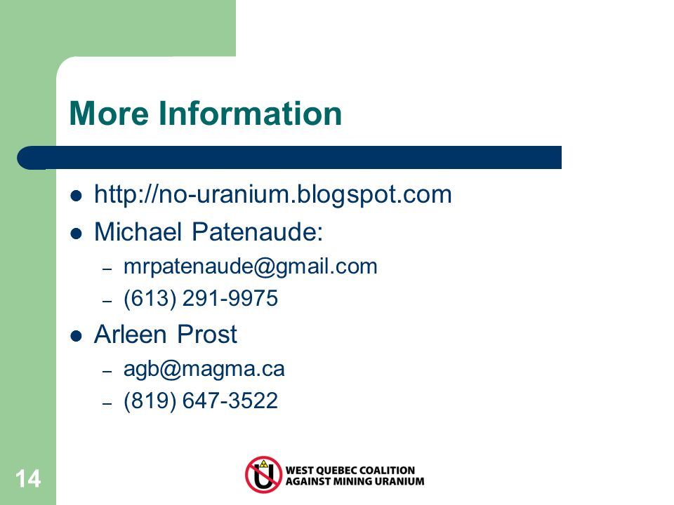 14 More Information http://no-uranium.blogspot.com Michael Patenaude: – mrpatenaude@gmail.com – (613) 291-9975 Arleen Prost – agb@magma.ca – (819) 647-3522