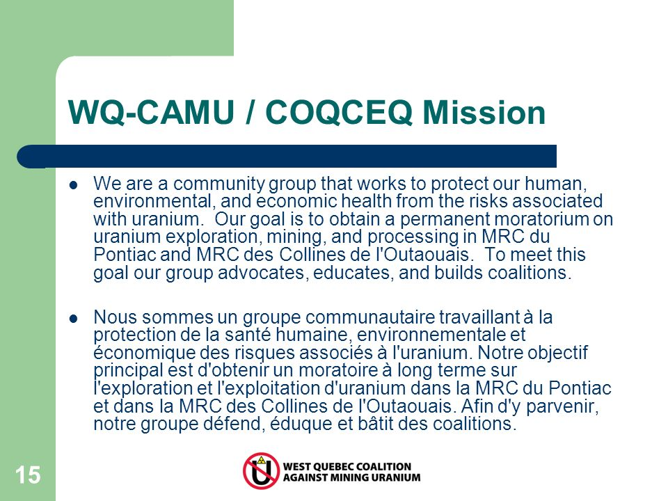 15 WQ-CAMU / COQCEQ Mission We are a community group that works to protect our human, environmental, and economic health from the risks associated with uranium.