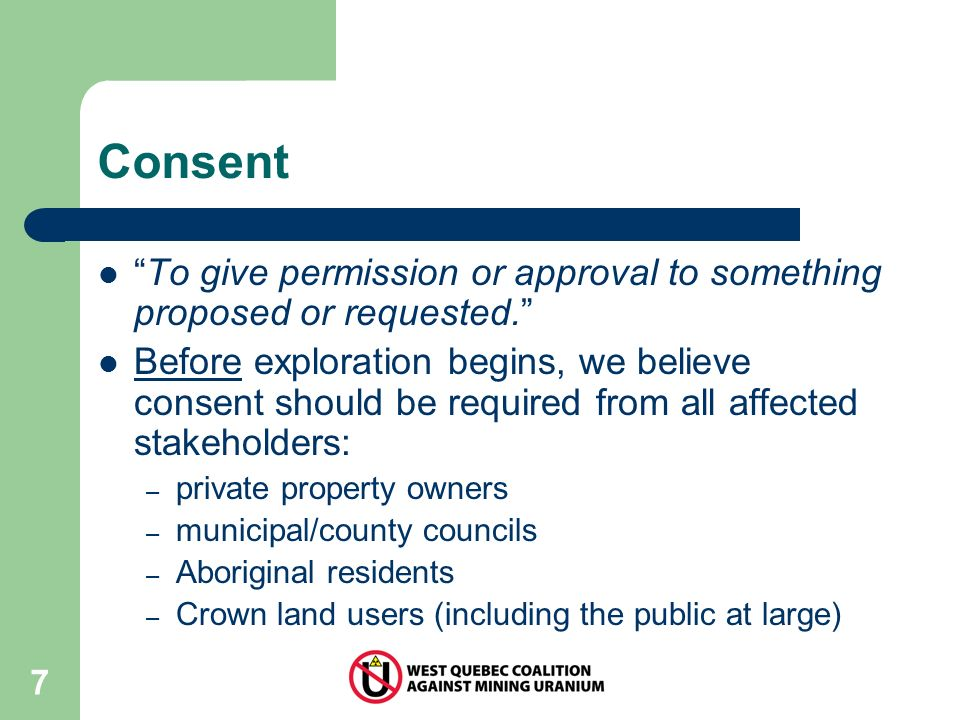 7 Consent To give permission or approval to something proposed or requested.