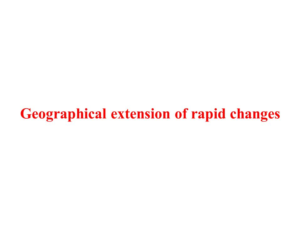 Geographical extension of rapid changes