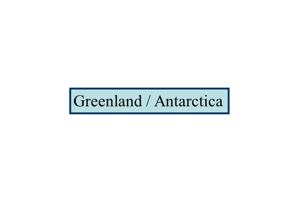 Greenland / Antarctica