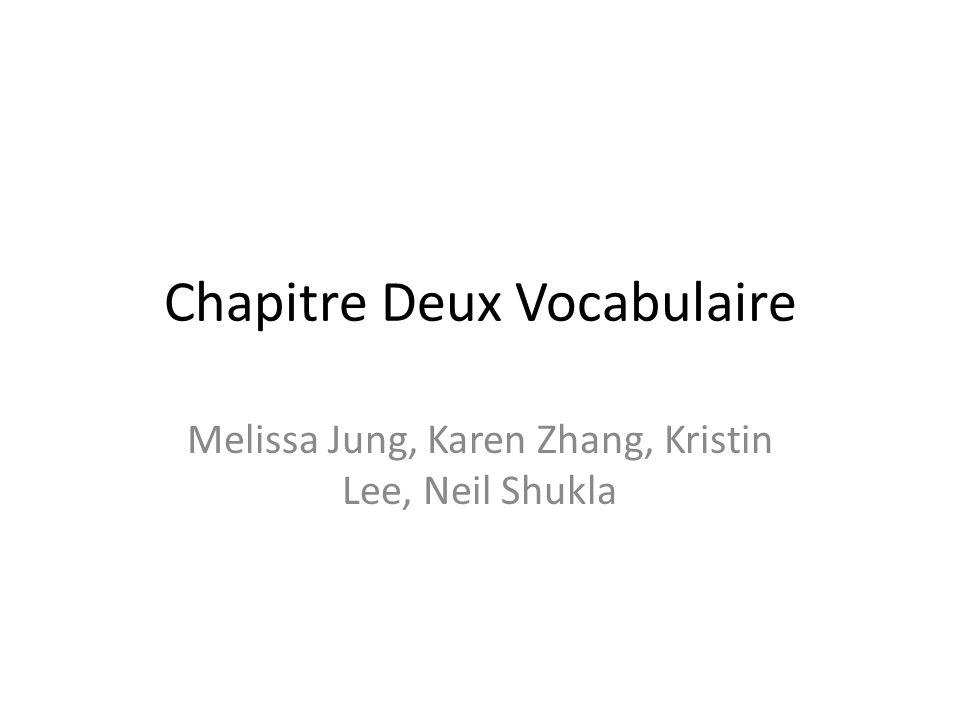 Chapitre Deux Vocabulaire Melissa Jung, Karen Zhang, Kristin Lee, Neil Shukla