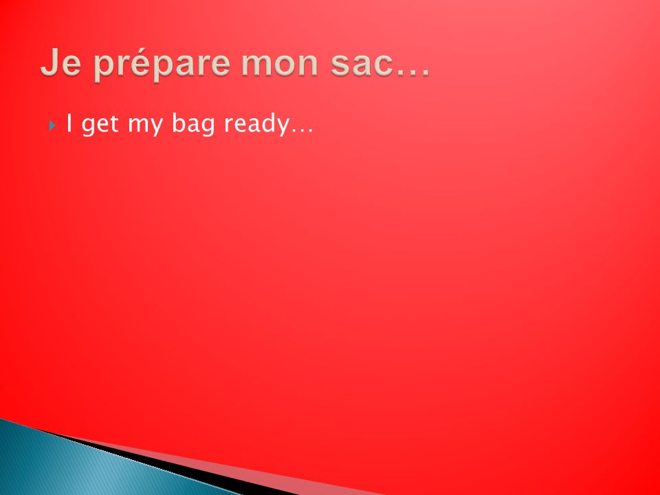 I get my bag ready…