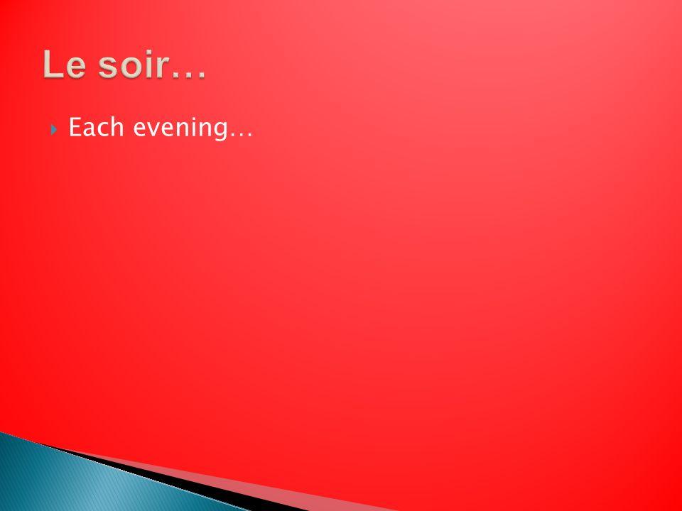 Each evening…