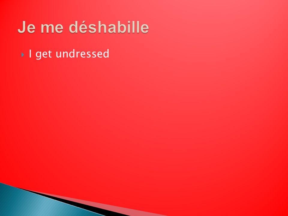 I get undressed