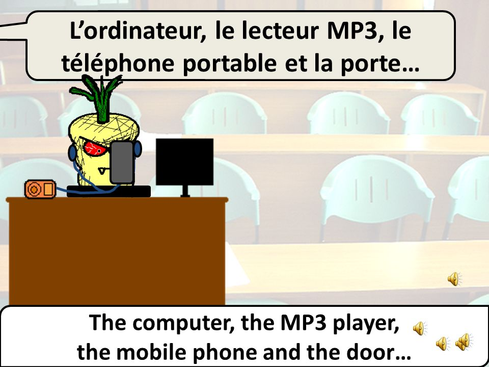 Lordinateur, le lecteur MP3 et le téléphone portable… The computer, the MP3 player, and the mobile phone…