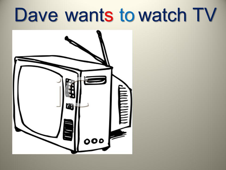 watch TV Dave wants to