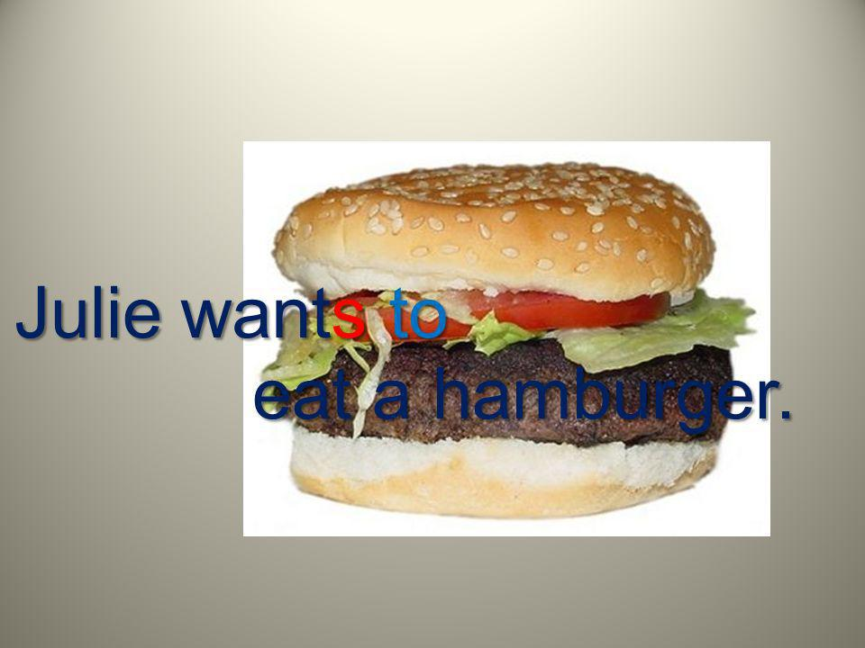 Julie wants to eat a hamburger.