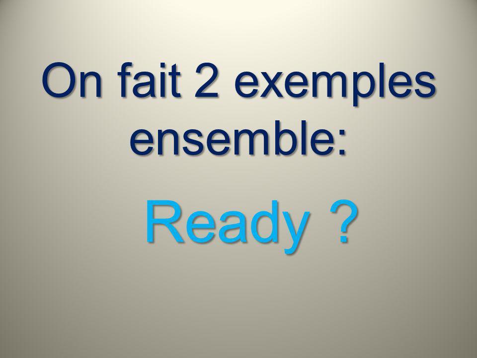 On fait 2 exemples ensemble: Ready