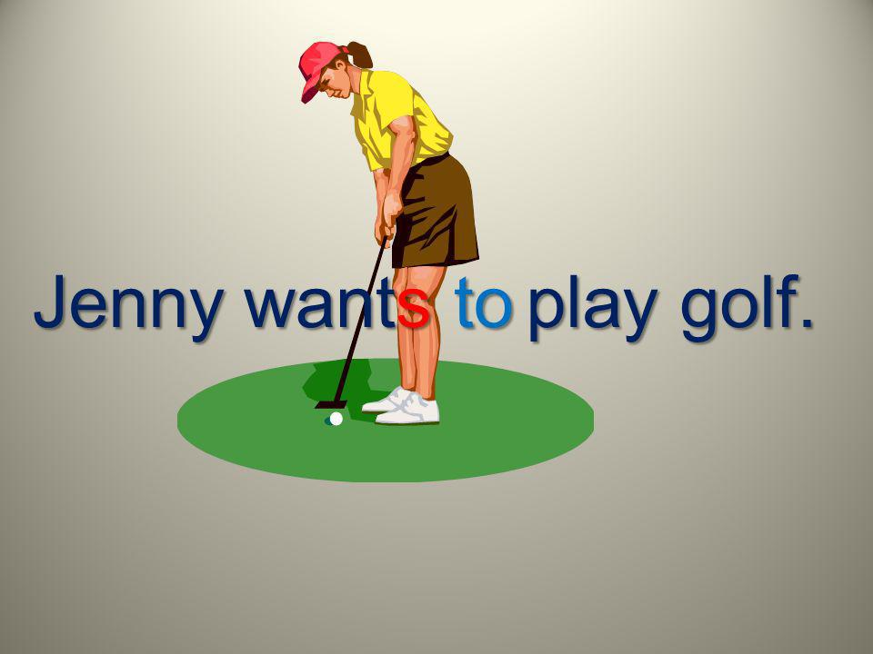 Jenny play golf. wants to