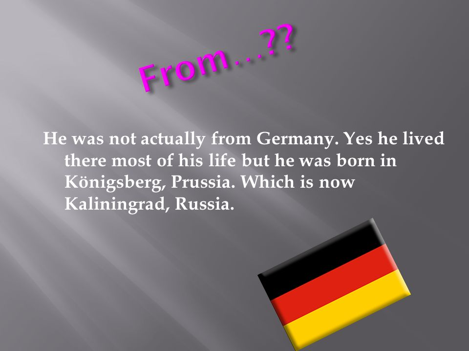 He was not actually from Germany.