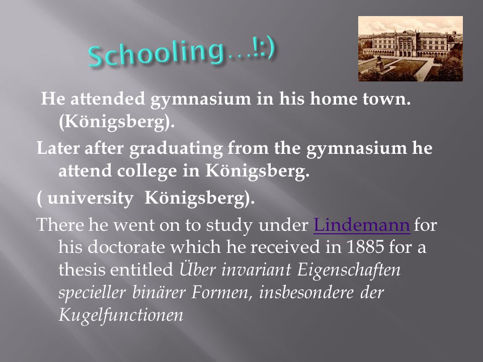 He attended gymnasium in his home town. (Königsberg).