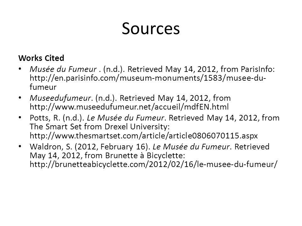 Sources Works Cited Musée du Fumeur. (n.d.). Retrieved May 14, 2012, from ParisInfo: http://en.parisinfo.com/museum-monuments/1583/musee-du- fumeur Mu
