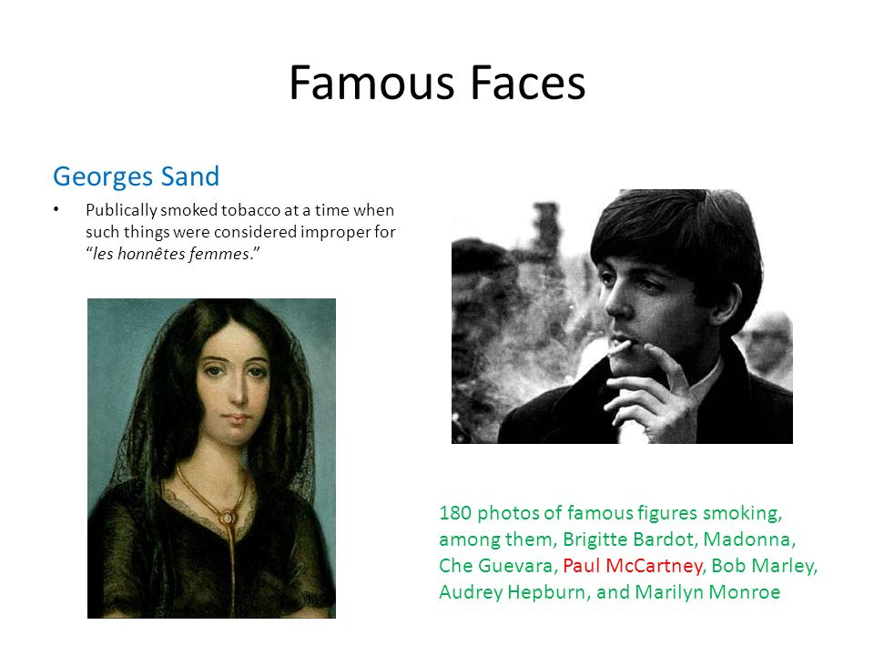 Famous Faces Georges Sand Publically smoked tobacco at a time when such things were considered improper forles honnêtes femmes.