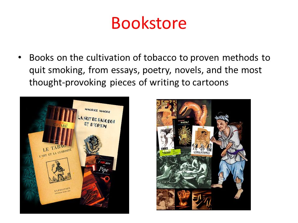 Bookstore Books on the cultivation of tobacco to proven methods to quit smoking, from essays, poetry, novels, and the most thought-provoking pieces of writing to cartoons