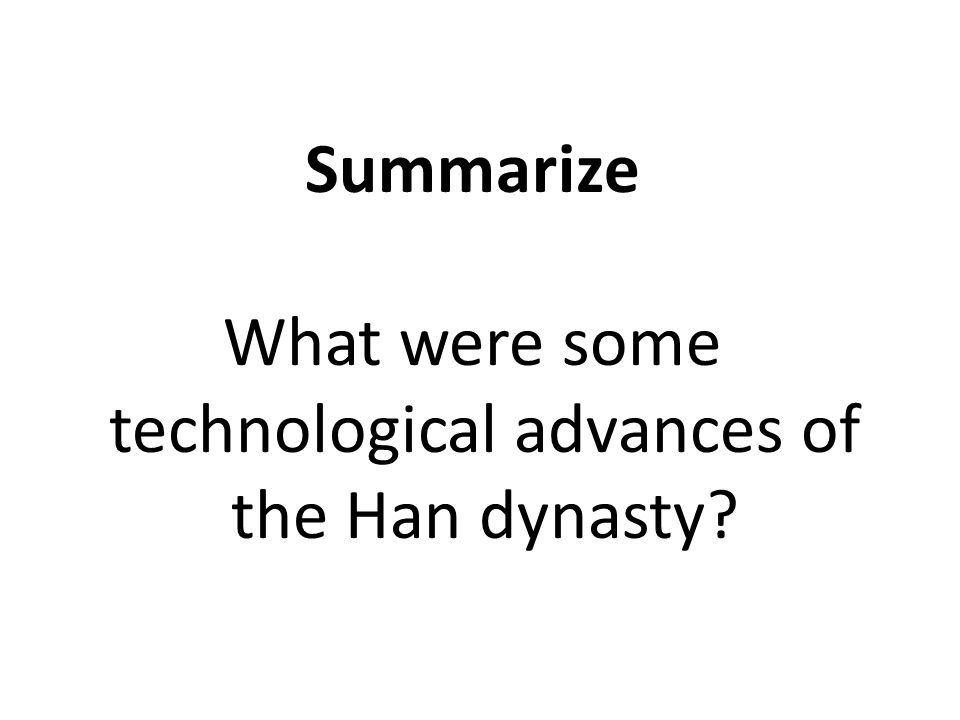 Summarize What were some technological advances of the Han dynasty?
