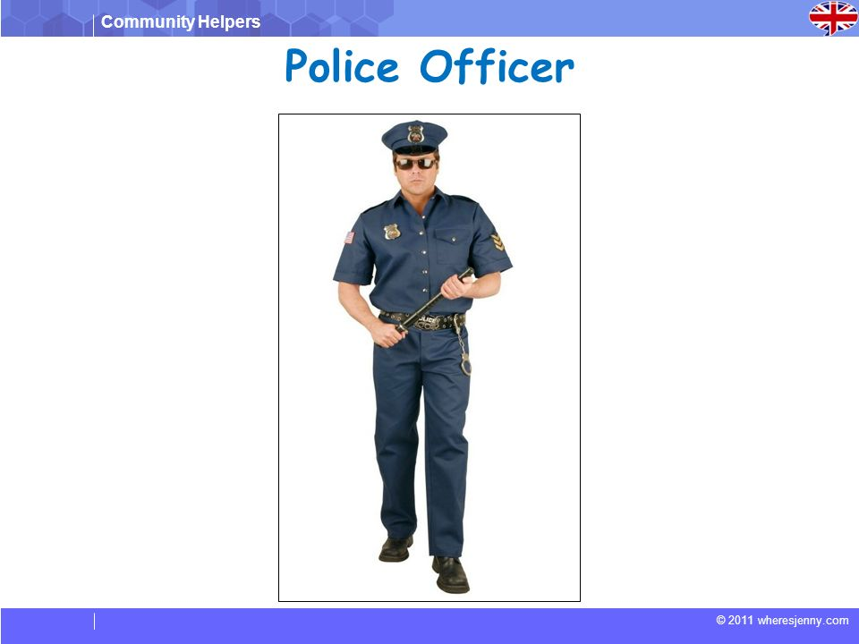 Community Helpers © 2011 wheresjenny.com Police Officer