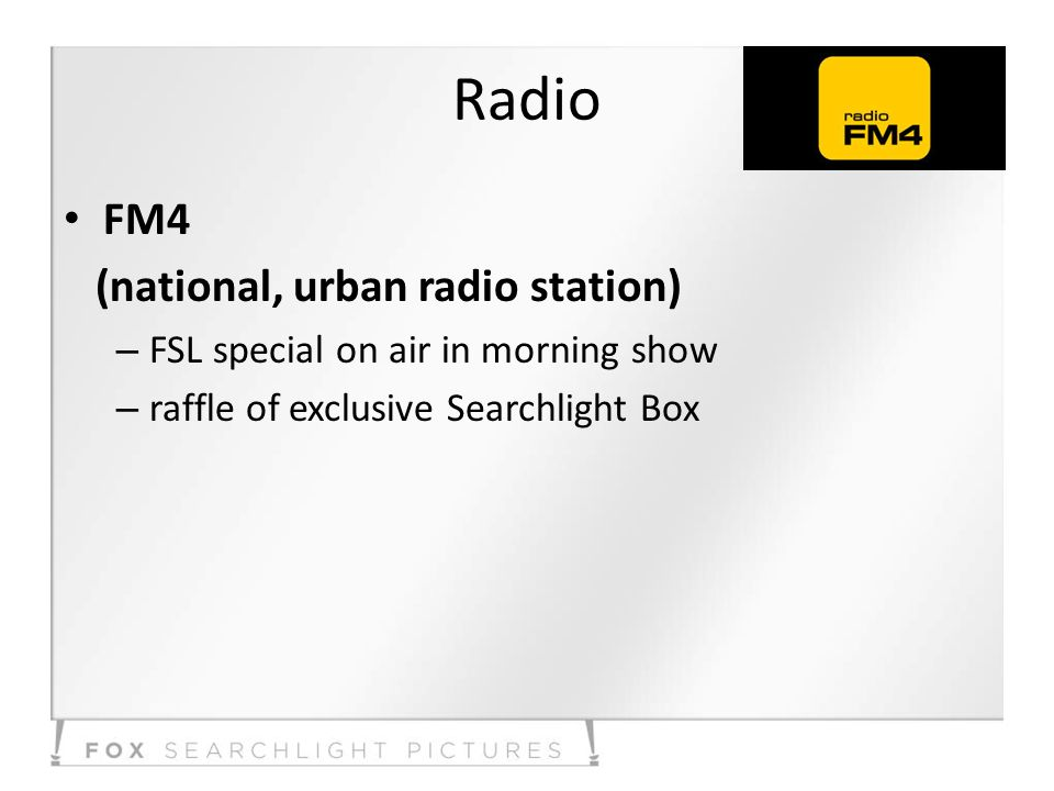 Radio FM4 (national, urban radio station) – FSL special on air in morning show – raffle of exclusive Searchlight Box