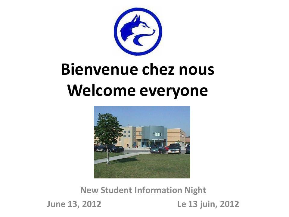 Bienvenue chez nous Welcome everyone New Student Information Night June 13, 2012 Le 13 juin, 2012