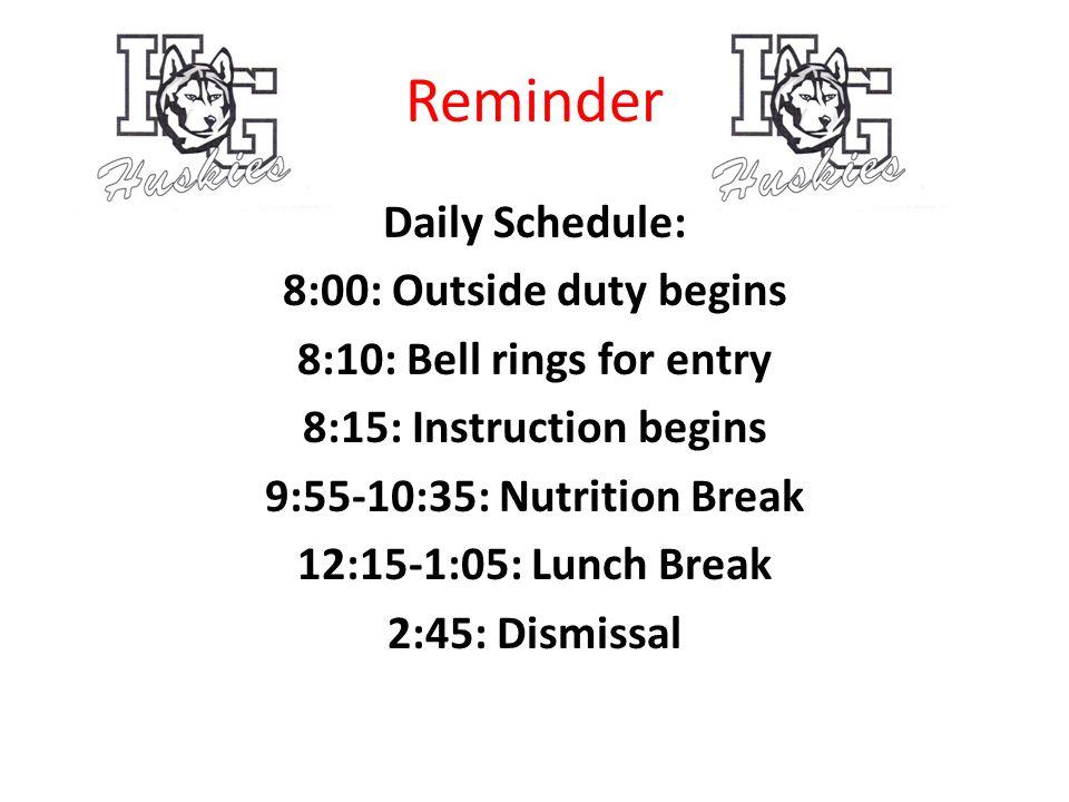 Reminder Daily Schedule: 8:00: Outside duty begins 8:10: Bell rings for entry 8:15: Instruction begins 9:55-10:35: Nutrition Break 12:15-1:05: Lunch Break 2:45: Dismissal